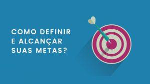 Como definir e alcançar suas metas SMART 5 300x169 - Como definir e alcançar suas metas SMART 5